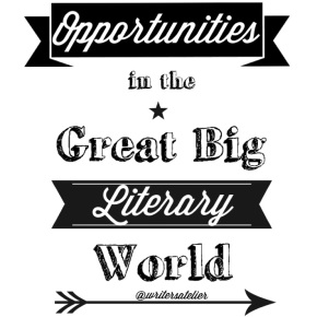 Opportunities in the Great Big Literary World- May 21, 2014
