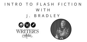 Intro to Flash Fiction with J. Bradley