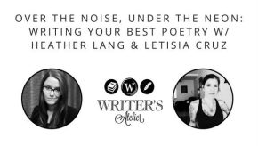 Over the Noise, Under the Neon: Writing Your Best Poetry with Heather Lang & Letisia Cruz (Online Workshop)