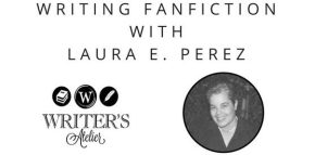 Writing Fanfiction with Laura Perez